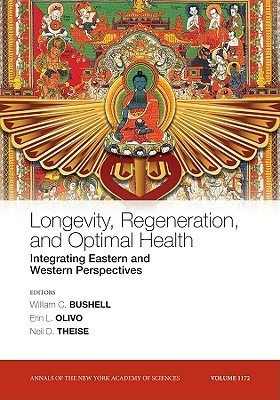 Longevity, Regeneration, and Optimal Health: Integrating Eastern and Western Perspectives  by  William Bushell