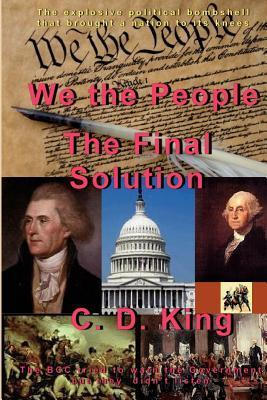 We the People - The Final Solution  by  C.D. King