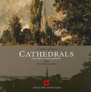 A Tale of Two Cathedrals: Old Sarum, New Salisbury  by  Peter Brimacombe