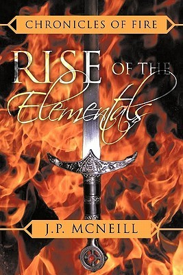 Chronicles of Fire: Rise of the Elementals  by  J.p. McNeill