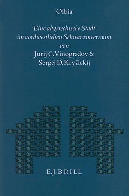 Olbia: Eine Altgriechische Stadt Im Nordwestlichen Schwarzmeerraum (Mnemosyne, Bibliotheca Classica Batava Supplementum) J. G. Vinoaradov