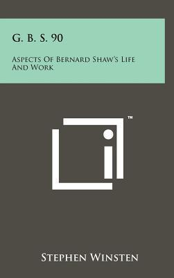 G. B. S. 90: Aspects of Bernard Shaws Life and Work  by  Stephen Winsten