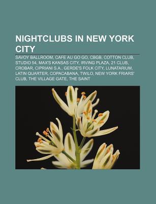 Nightclubs in New York City: Savoy Ballroom, Cafe Au Go Go, Cbgb, Cotton Club, Studio 54, Maxs Kansas City, Irving Plaza, 21 Club, Crobar  by  Source Wikipedia