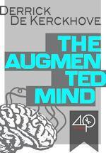 The Augmented Mind  by  Derrick de Kerckhove