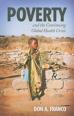 Poverty and the Continuing Global Health Crisis  by  Don A. Franco