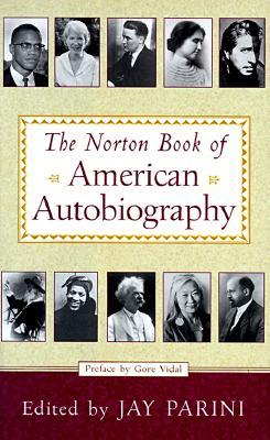 The Norton Book of American Autobiography  by  Jay Parini