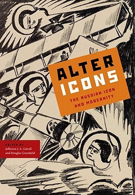 Alter Icons: The Russian Icon and Modernity  by  Jefferson J.A. Gatrall