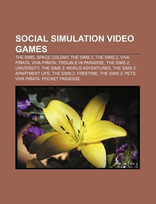 Social Simulation Video Games: The Sims, Space Colony, the Sims 3, the Sims 2, Viva Pi Ata, Viva Pi Ata: Trouble in Paradise Source Wikipedia