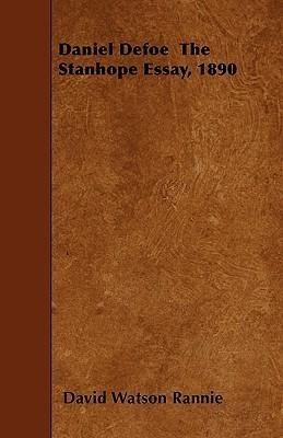 Daniel Defoe the Stanhope Essay, 1890 David Watson Rannie
