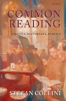 Common Reading: Critics, Historians, Publics  by  Stefan Collini