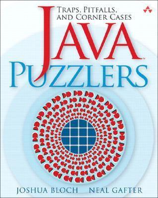 Java Puzzlers: Traps, Pitfalls, and Corner Cases Joshua Bloch