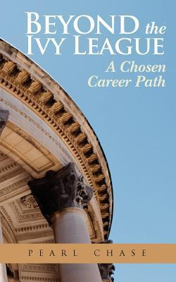Beyond the Ivy League: A Chosen Career Path Pearl Chase