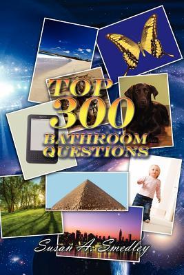 Top 300 Bathroom Questions  by  Susan A. Smedley