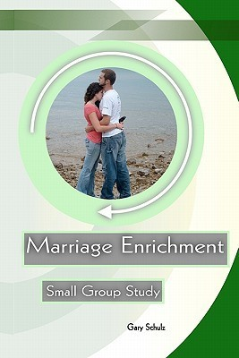 Marriage Enrichment  by  Gary Schulz