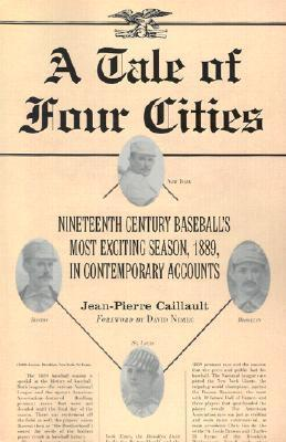 A Tale of Four Cities: Nineteenth Century Baseballs Most Exciting Season, 1889, in Contemporary Accounts  by  Jean-Pierre Caillault