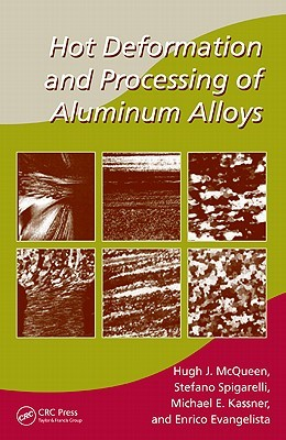 Hot Deformation and Processing of Aluminum Alloys  by  Hugh J. McQueen