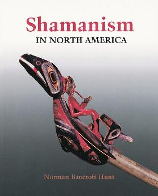 Shamanism in North America Norman Bancroft Hunt