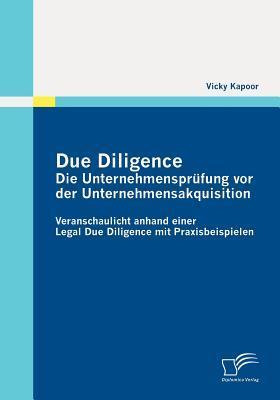 Due Diligence - Die Unternehmenspr Fung VOR Der Unternehmensakquisition  by  Vicky Kapoor