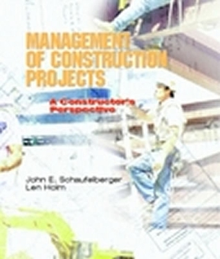 Management of Construction Projects: A Constructors Perspective  by  John E. Schaufelberger