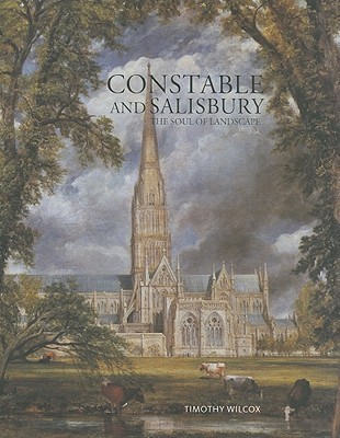 Constable and Salisbury: The Soul of Landscape Timothy Wilcox