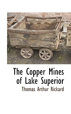 The Copper Mines of Lake Superior  by  T.A. Rickard