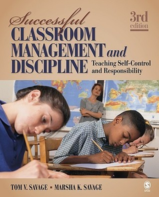 Successful Classroom Management and Discipline: Teaching Self-Control and Responsibility  by  Tom V. Savage