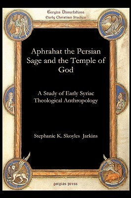 Aphrahat the Persian Sage and the Temple of God Aphrahat the Persian Sage and the Temple of God Aphrahat the Persian Sage and the Temple of God Aphrah Stephanie Jarkins