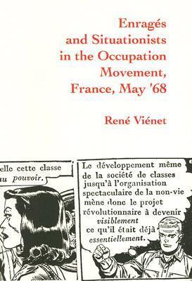 Enrages and Situationists in the Occupation Movement, France, May 68 René Viénet
