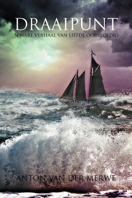 Draaipunt: N WARE VERHAAL VAN LIEFDE OORVLOEDIG  by  Anton Van Der Merwe