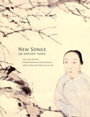 New Songs on Ancient Tunes: 19th-20th Century Chinese Paintings and Calligraphy from the Richard Fabian Collection Stephen Little