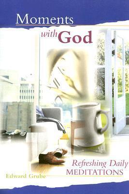 Moments with God: Refreshing Daily Meditations Edward Grube