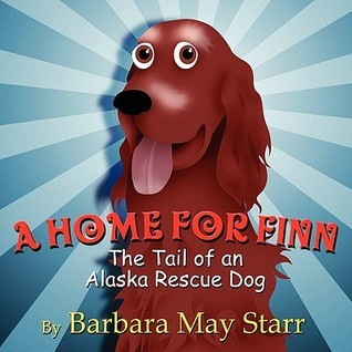 A Home for Finn: The Tail of an Alaska Rescue Dog Barbara May Starr