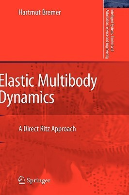 Elastic Multibody Dynamics: A Direct Ritz Approach Hartmut Bremer