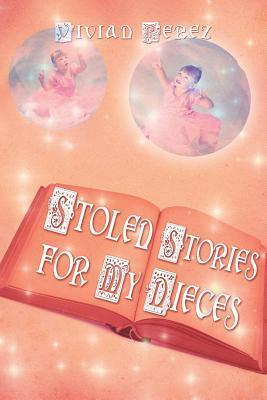 Stolen Stories for My Nieces  by  Vivian Perez