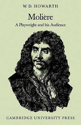 Moli Re: A Playwright and His Audience  by  W.D. Howarth