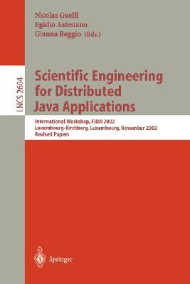 Scientific Engineering For Distributed Java Applications: International Workshop, Fidji 2002. Luxembourg Kirchberg, Luxembourg, November 28 29, 2002: Revised Papers Nicolas Guelfi