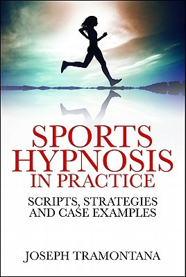 Sports Hypnosis in Practice: Scripts, Strategies and Case Examples  by  Joseph Tramontana