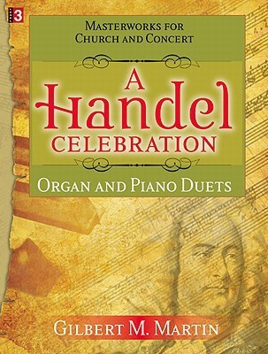 A Handel Celebration: Masterworks for Church and Concert  by  Gilbert M. Martin