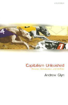 Capitalism Unleashed: Finance, Globalization, and Welfare  by  Andrew Glyn