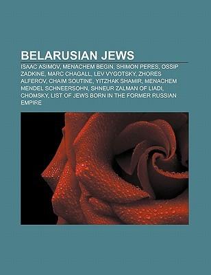 Belarusian Jews: Isaac Asimov, Menachem Begin, Shimon Peres, Ossip Zadkine, Marc Chagall, Lev Vygotsky, Zhores Alferov, Chaim Soutine Source Wikipedia