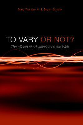 To Vary or Not? the Effects of Ad Variation on the Web Sang, Yeal Lee
