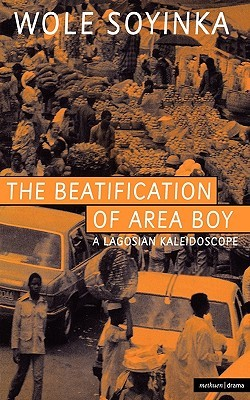 The Beatification Of Area Boy: A Lagosian Kaleidoscope  by  Wole Soyinka