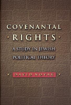 Covenantal Rights: A Study in Jewish Political Theory David  Novak