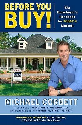 Before You Buy!: The Homebuyers Handbook for Todays Market Michael Corbett
