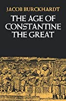 The Age of Constantine the Great Jacob Burckhardt