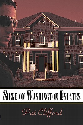 Siege on Washington Estates  by  Pat Clifford
