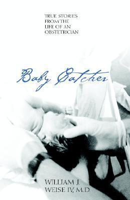 Baby Catcher  by  William J. Weise IV