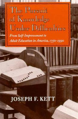 Pursuit of Knowledge Under Difficulties: From Self-Improvement to Adult Education in America..  by  Joseph F. Kett