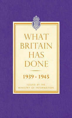What Britain Has Done 1939 1945 Richard Overy