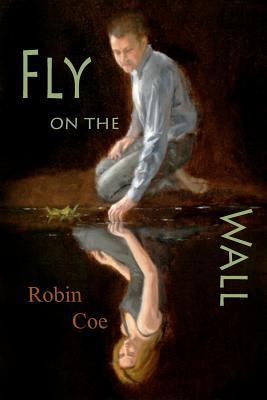 Fly on the Wall  by  Robin Coe